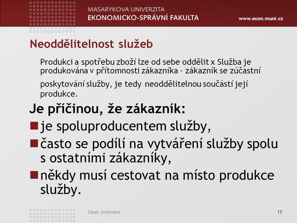 www.econ.muni.cz Zápatí prezentace 15 Neoddělitelnost služeb Produkci a spotřebu zboží lze od sebe oddělit x Služba je produkována v přítomnosti zákaz