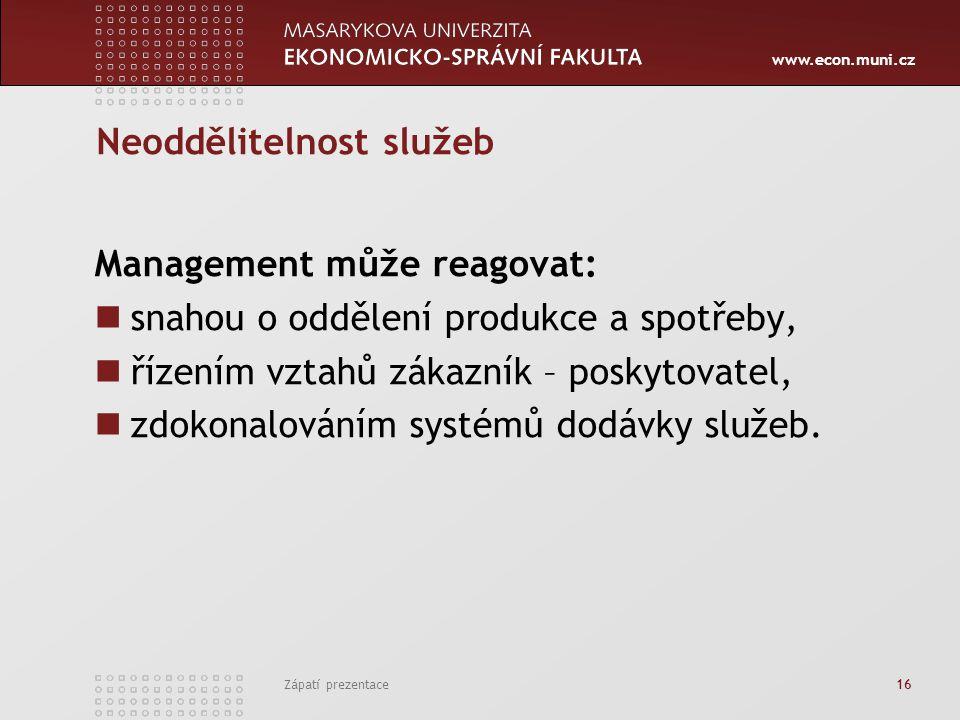 www.econ.muni.cz Zápatí prezentace 16 Neoddělitelnost služeb Management může reagovat: snahou o oddělení produkce a spotřeby, řízením vztahů zákazník