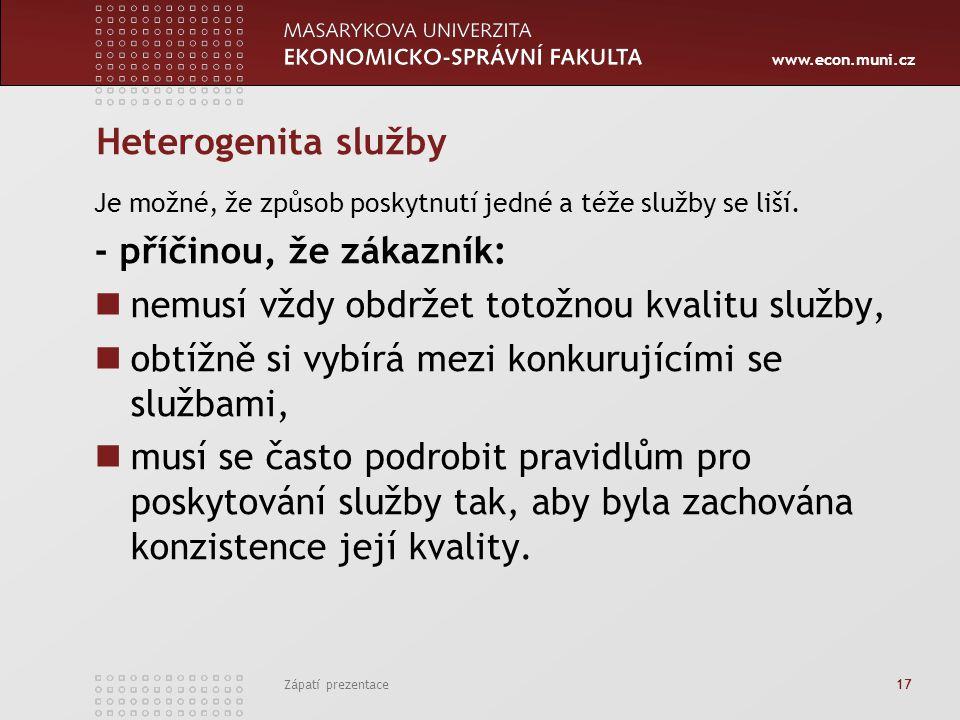 www.econ.muni.cz Zápatí prezentace 17 Heterogenita služby Je možné, že způsob poskytnutí jedné a téže služby se liší. - příčinou, že zákazník: nemusí