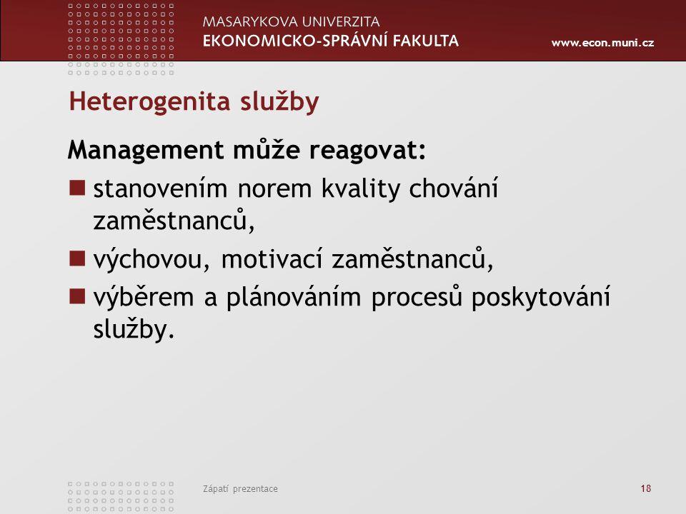 www.econ.muni.cz Zápatí prezentace 18 Heterogenita služby Management může reagovat: stanovením norem kvality chování zaměstnanců, výchovou, motivací z