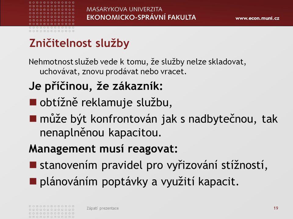www.econ.muni.cz Zápatí prezentace 19 Zničitelnost služby Nehmotnost služeb vede k tomu, že služby nelze skladovat, uchovávat, znovu prodávat nebo vra