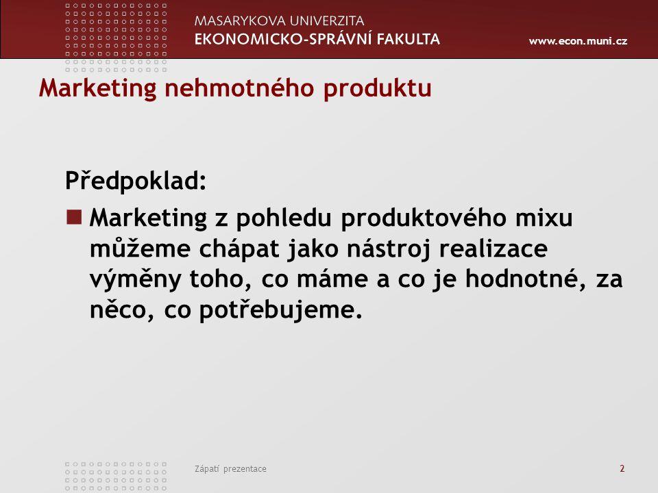 www.econ.muni.cz Zápatí prezentace 13 Nehmotnost služeb Některé prvky, které představují kvalitu nabízené služby, jako například spolehlivost, osobní přístup poskytovatele služby, důvěryhodnost, jistota, apod.