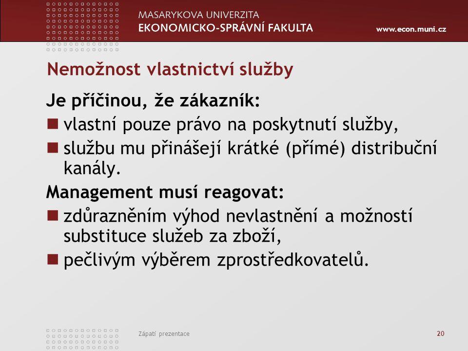 www.econ.muni.cz Zápatí prezentace 20 Nemožnost vlastnictví služby Je příčinou, že zákazník: vlastní pouze právo na poskytnutí služby, službu mu přiná
