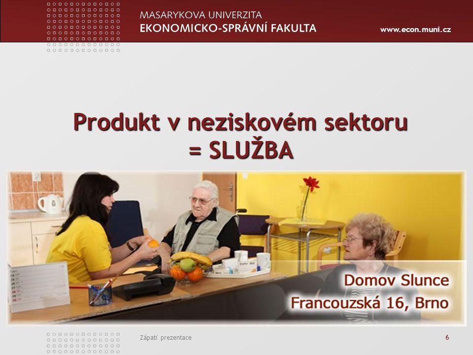 www.econ.muni.cz Zápatí prezentace 6 Produkt v neziskovém sektoru = SLUŽBA