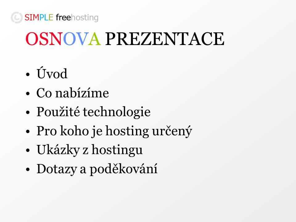 OSNOVA PREZENTACE Úvod Co nabízíme Použité technologie Pro koho je hosting určený Ukázky z hostingu Dotazy a poděkování