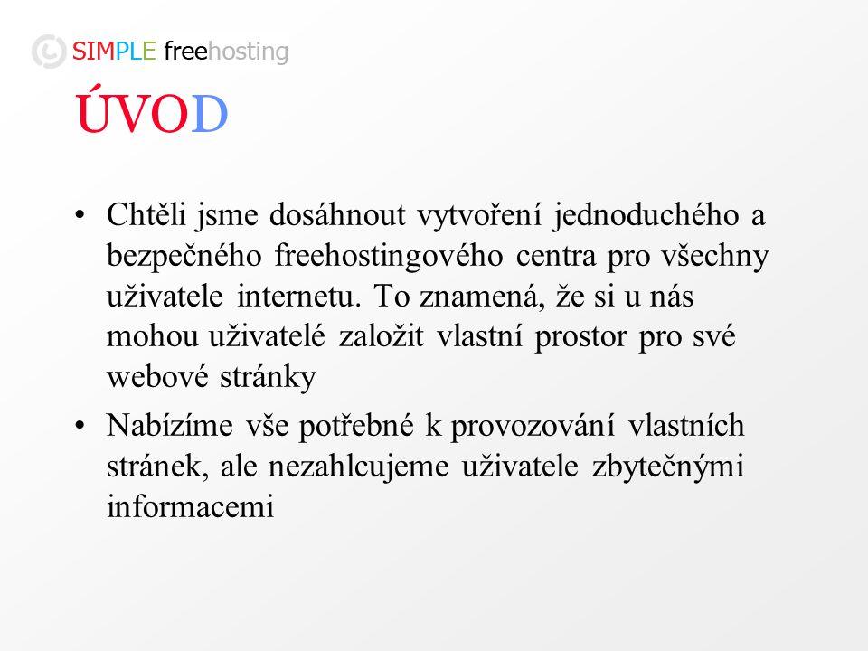 ÚVOD Chtěli jsme dosáhnout vytvoření jednoduchého a bezpečného freehostingového centra pro všechny uživatele internetu.