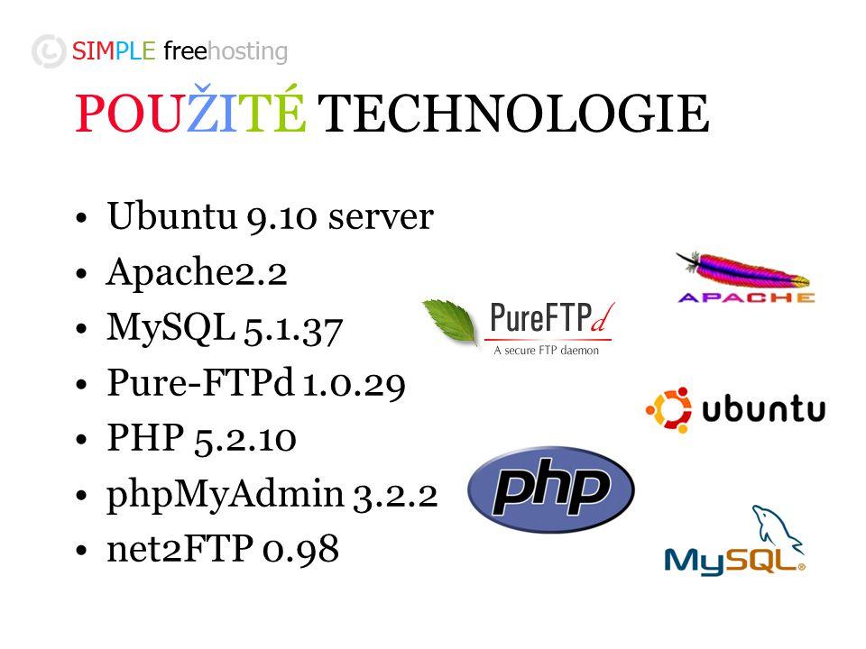 POUŽITÉ TECHNOLOGIE Ubuntu 9.10 server Apache2.2 MySQL 5.1.37 Pure-FTPd 1.0.29 PHP 5.2.10 phpMyAdmin 3.2.2 net2FTP 0.98