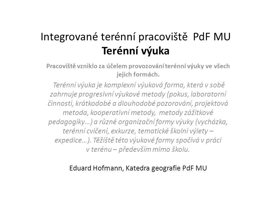 Integrované terénní pracoviště PdF MU Terénní výuka Pracoviště vzniklo za účelem provozování terénní výuky ve všech jejich formách.