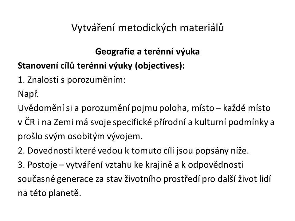 Vytváření metodických materiálů Geografie a terénní výuka Stanovení cílů terénní výuky (objectives): 1.