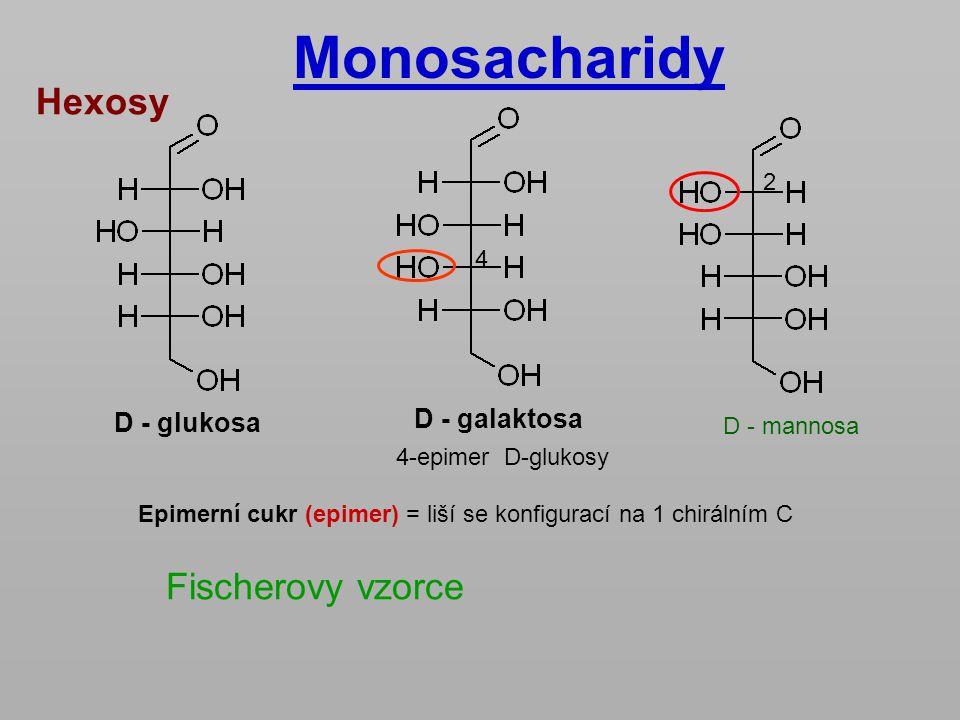 Hexosy D - glukosa D - galaktosa D - mannosa 4 2 4-epimer D-glukosy Fischerovy vzorce Epimerní cukr (epimer) = liší se konfigurací na 1 chirálním C Mo