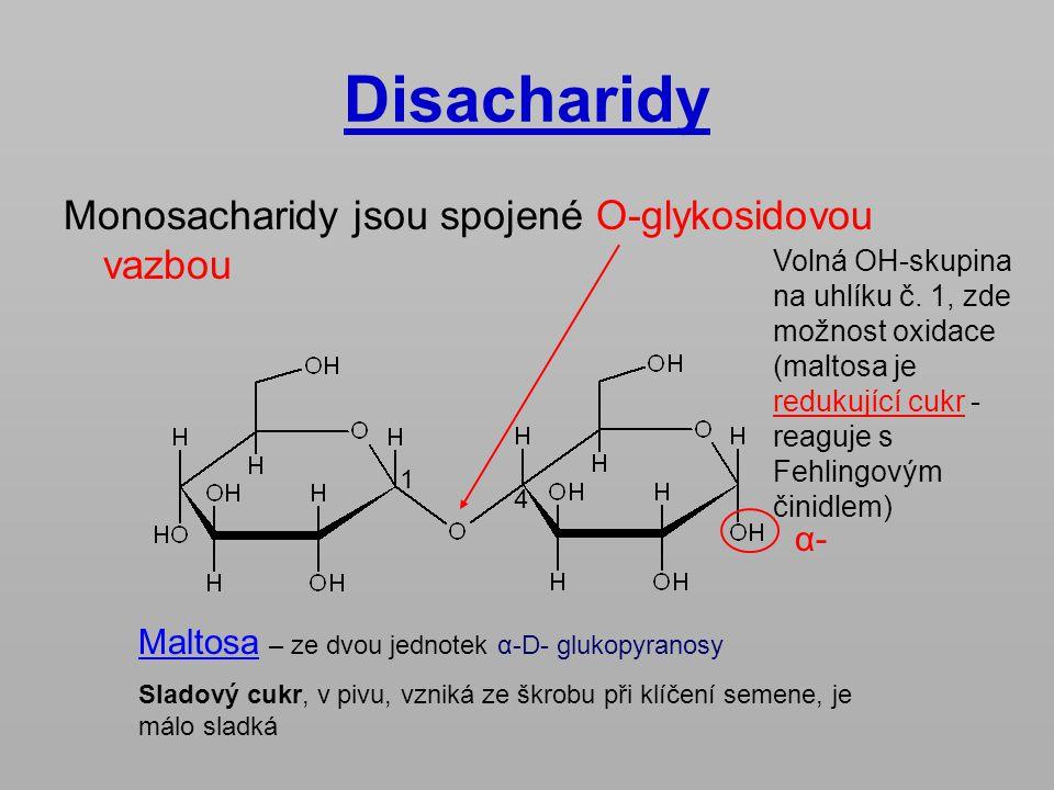 Disacharidy Monosacharidy jsou spojené O-glykosidovou vazbou Maltosa – ze dvou jednotek α-D- glukopyranosy Sladový cukr, v pivu, vzniká ze škrobu při
