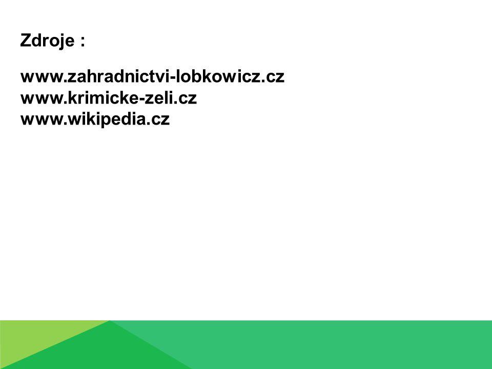 Zdroje : www.zahradnictvi-lobkowicz.cz www.krimicke-zeli.cz www.wikipedia.cz