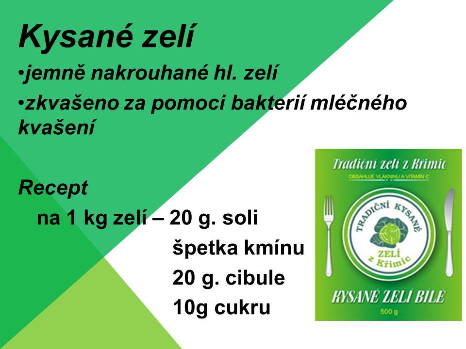 Kysané zelí jemně nakrouhané hl. zelí zkvašeno za pomoci bakterií mléčného kvašení Recept na 1 kg zelí – 20 g. soli špetka kmínu 20 g. cibule 10g cukr