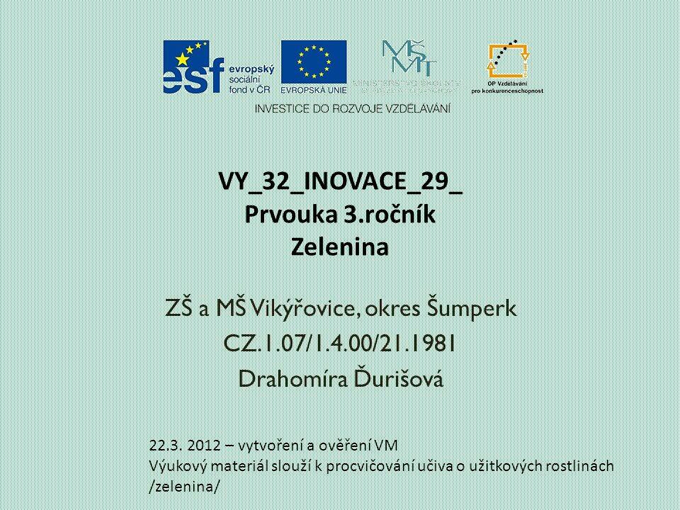 VY_32_INOVACE_29_ Prvouka 3.ročník Zelenina ZŠ a MŠ Vikýřovice, okres Šumperk CZ.1.07/1.4.00/21.1981 Drahomíra Ďurišová 22.3. 2012 – vytvoření a ověře