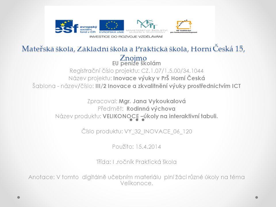Mateřská škola, Základní škola a Praktická škola, Horní Česká 15, Znojmo EU peníze školám Registrační číslo projektu: CZ.1.07/1.5.00/34.1044 Název pro