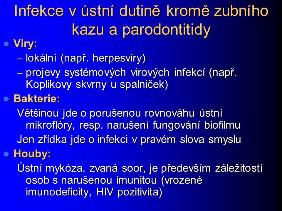 Infekce v ústní dutině kromě zubního kazu a parodontitidy Viry: Viry: – lokální (např. herpesviry) – projevy systémových virových infekcí (např. Kopli