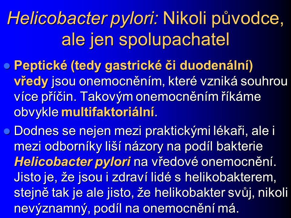 Helicobacter pylori: Nikoli původce, ale jen spolupachatel Peptické (tedy gastrické či duodenální) vředy jsou onemocněním, které vzniká souhrou více p