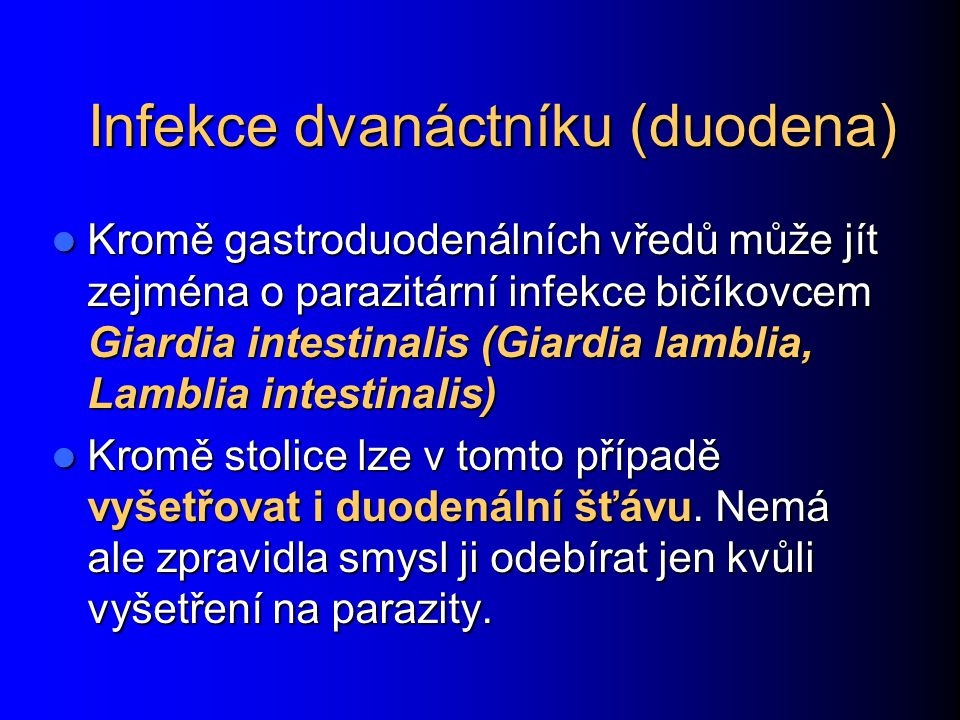 Infekce dvanáctníku (duodena) Kromě gastroduodenálních vředů může jít zejména o parazitární infekce bičíkovcem Giardia intestinalis (Giardia lamblia,