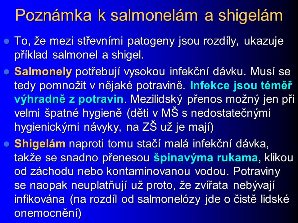 Poznámka k salmonelám a shigelám To, že mezi střevními patogeny jsou rozdíly, ukazuje příklad salmonel a shigel. To, že mezi střevními patogeny jsou r