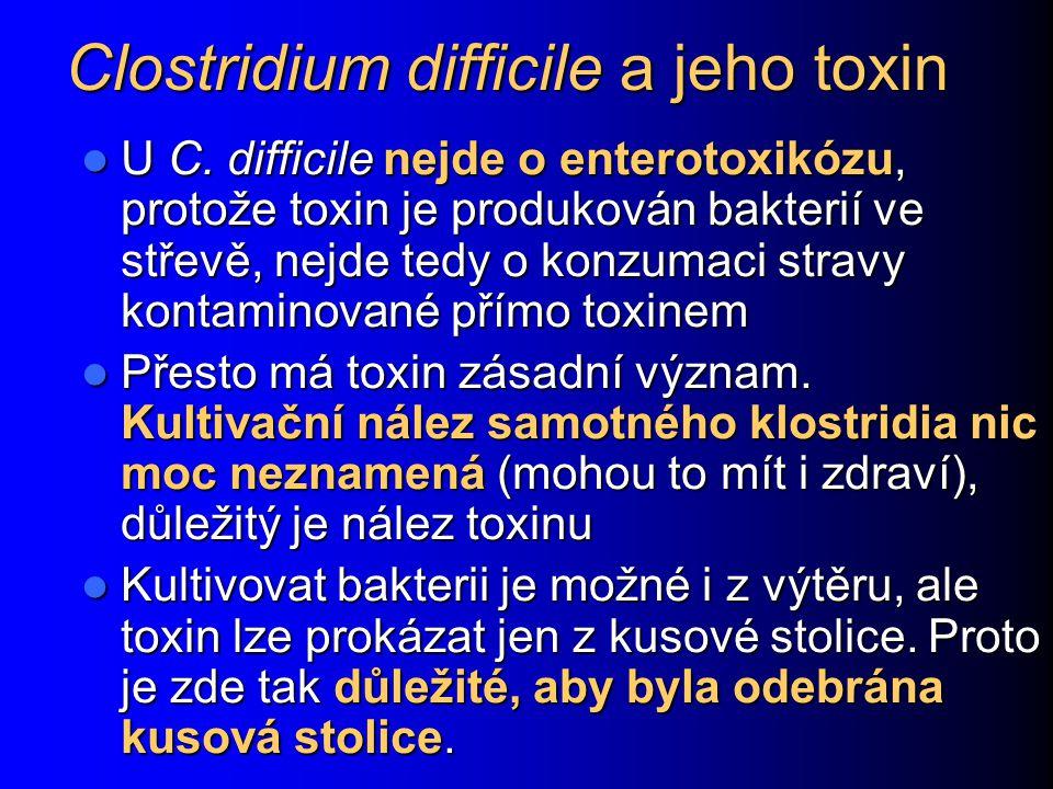 Clostridium difficile a jeho toxin U C. difficile nejde o enterotoxikózu, protože toxin je produkován bakterií ve střevě, nejde tedy o konzumaci strav