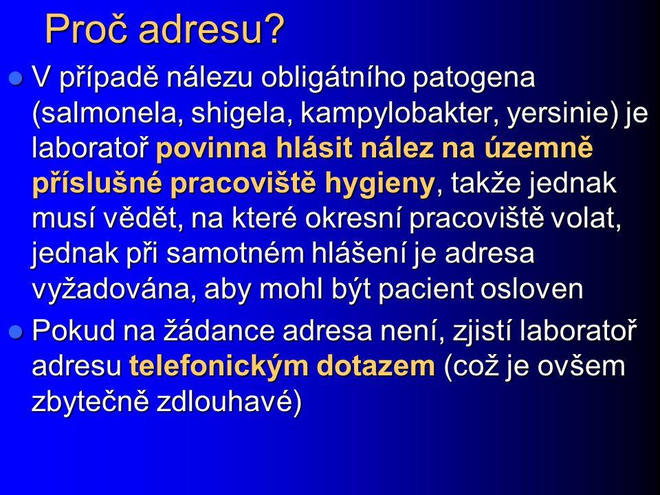 Proč adresu? V případě nálezu obligátního patogena (salmonela, shigela, kampylobakter, yersinie) je laboratoř povinna hlásit nález na územně příslušné