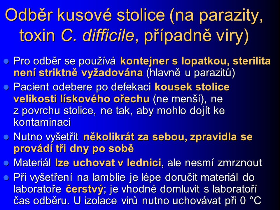 Odběr kusové stolice (na parazity, toxin C. difficile, případně viry) Pro odběr se používá kontejner s lopatkou, sterilita není striktně vyžadována (h