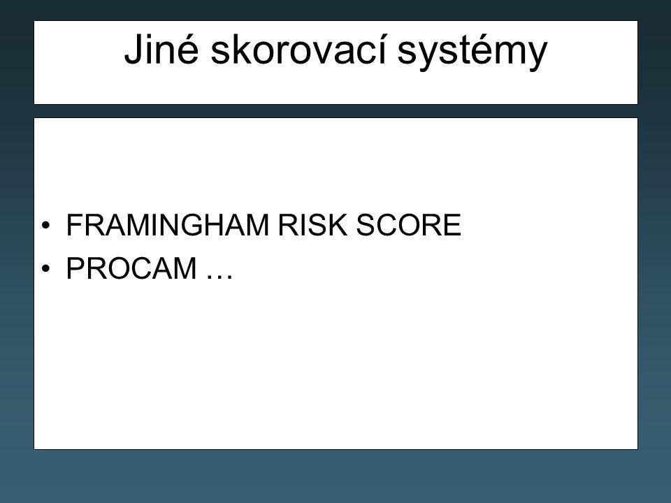 Jiné skorovací systémy FRAMINGHAM RISK SCORE PROCAM …