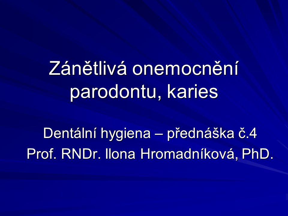 Zánětlivá onemocnění parodontu, karies Dentální hygiena – přednáška č.4 Prof. RNDr. Ilona Hromadníková, PhD.