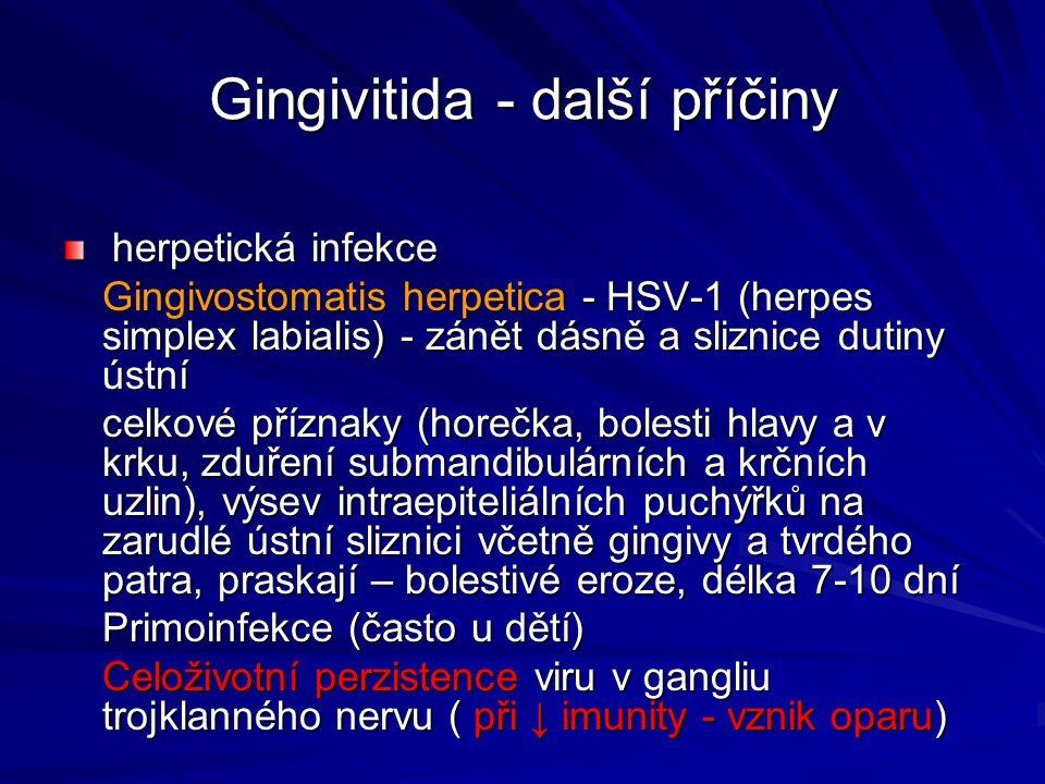 Gingivitida - další příčiny herpetická infekce herpetická infekce Gingivostomatis herpetica - HSV-1 (herpes simplex labialis) - zánět dásně a sliznice