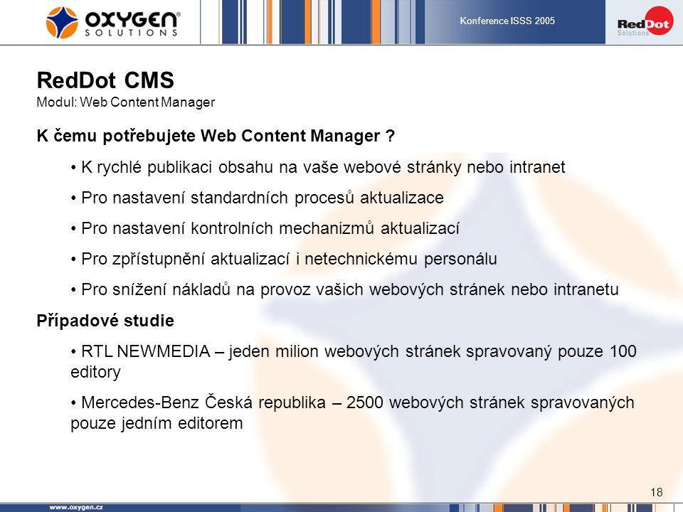 Konference ISSS 2005 18 RedDot CMS Modul: Web Content Manager K čemu potřebujete Web Content Manager ? K rychlé publikaci obsahu na vaše webové stránk