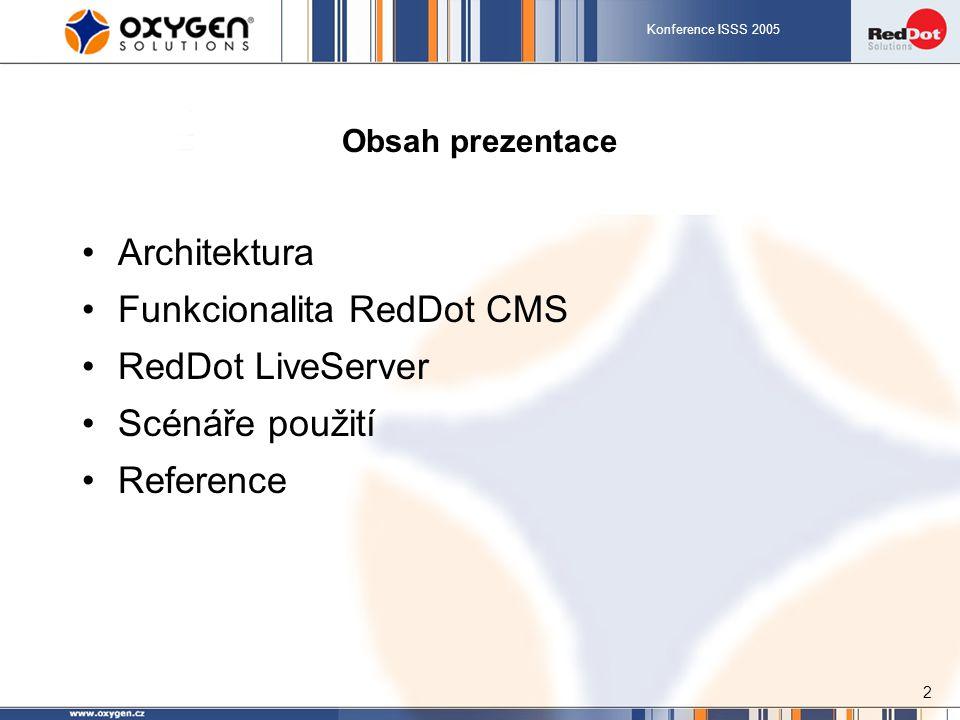 Konference ISSS 2005 2 Obsah prezentace Architektura Funkcionalita RedDot CMS RedDot LiveServer Scénáře použití Reference