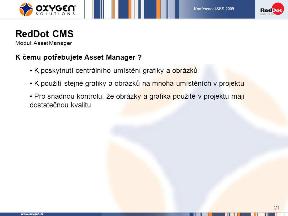 Konference ISSS 2005 21 RedDot CMS Modul: Asset Manager K čemu potřebujete Asset Manager ? K poskytnutí centrálního umístění grafiky a obrázků K použi