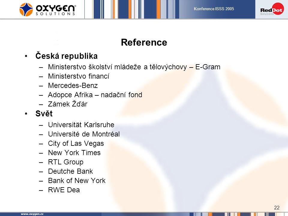 Konference ISSS 2005 22 Reference Česká republika –Ministerstvo školství mládeže a tělovýchovy – E-Gram –Ministerstvo financí –Mercedes-Benz –Adopce A