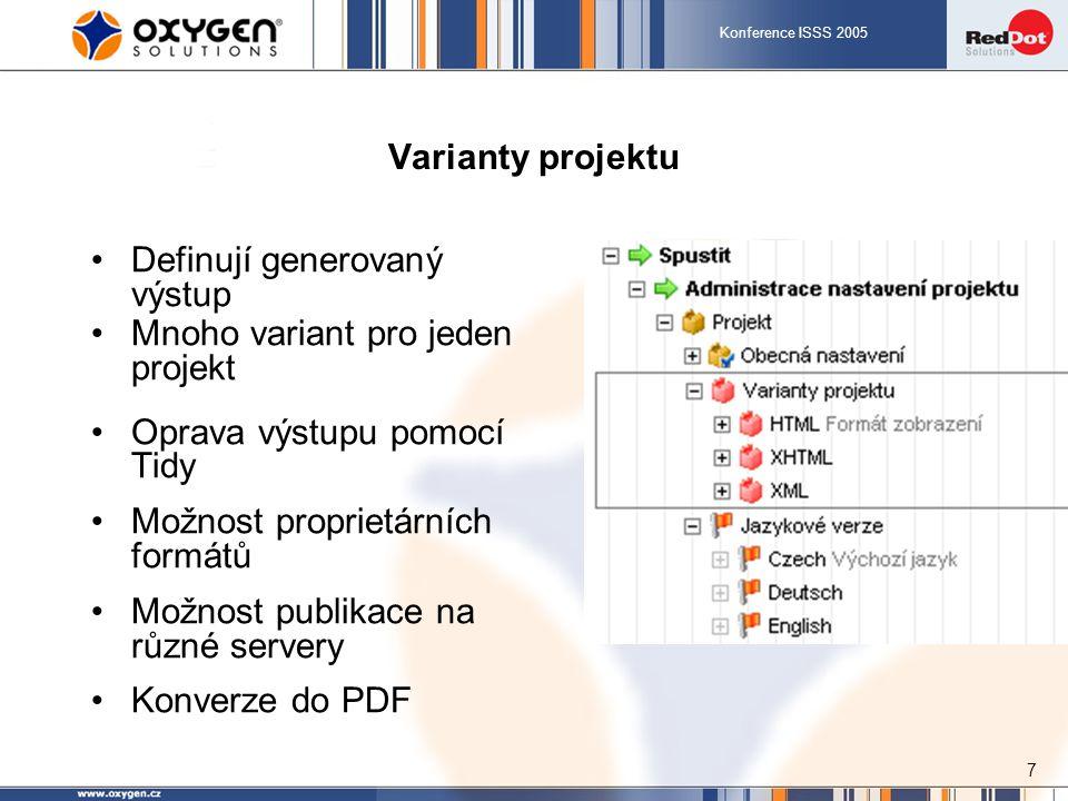 Konference ISSS 2005 7 Varianty projektu Definují generovaný výstup Mnoho variant pro jeden projekt Oprava výstupu pomocí Tidy Možnost proprietárních formátů Možnost publikace na různé servery Konverze do PDF