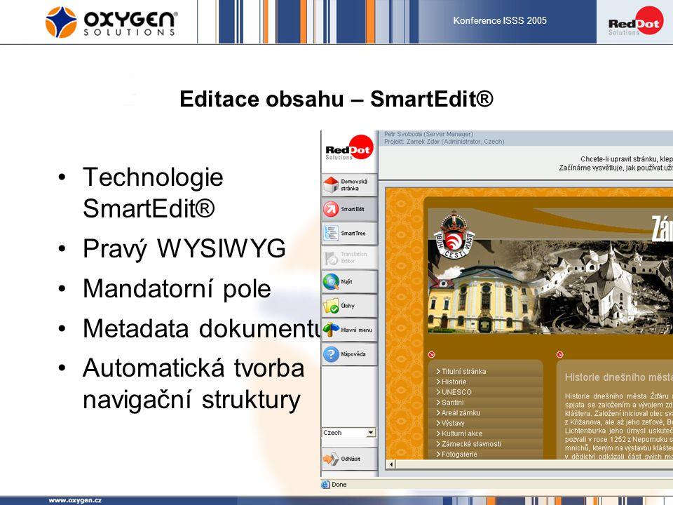 Konference ISSS 2005 9 Editace obsahu – SmartEdit® Technologie SmartEdit® Pravý WYSIWYG Mandatorní pole Metadata dokumentu Automatická tvorba navigační struktury