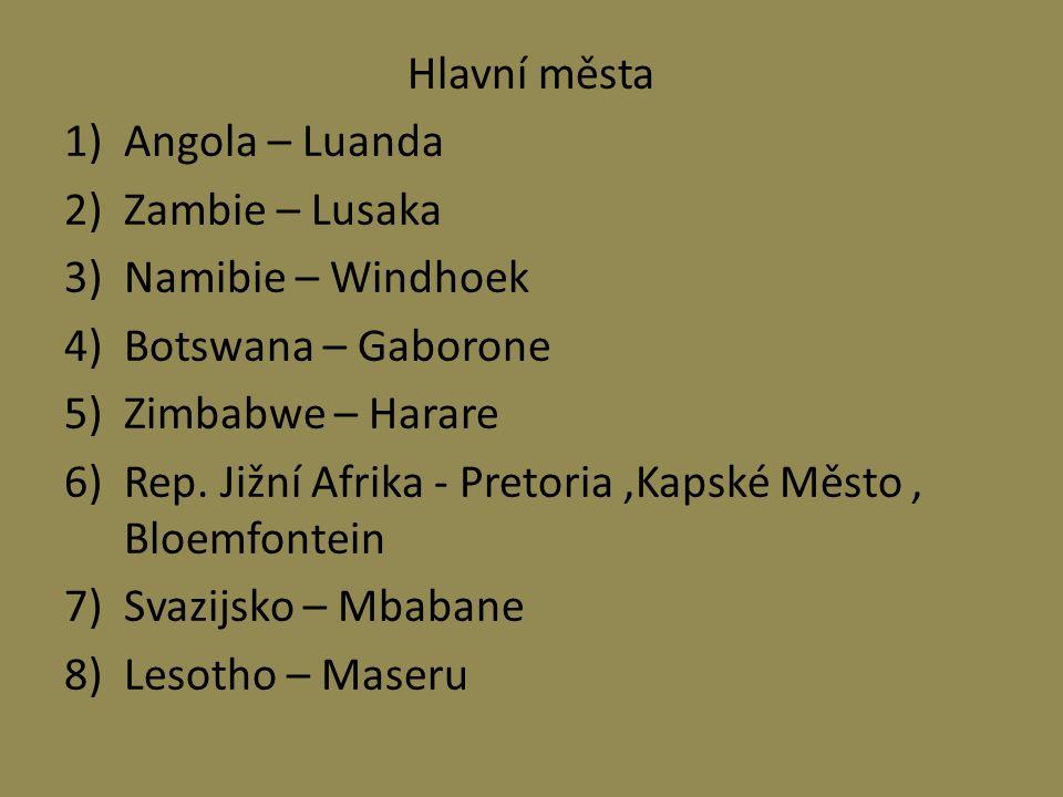 Hlavní města 1)Angola – Luanda 2)Zambie – Lusaka 3)Namibie – Windhoek 4)Botswana – Gaborone 5)Zimbabwe – Harare 6)Rep.