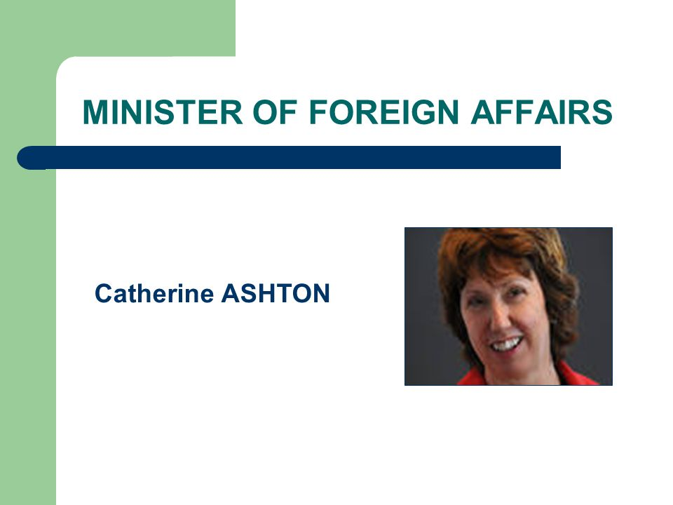 MINISTER OF FOREIGN AFFAIRS Catherine ASHTON