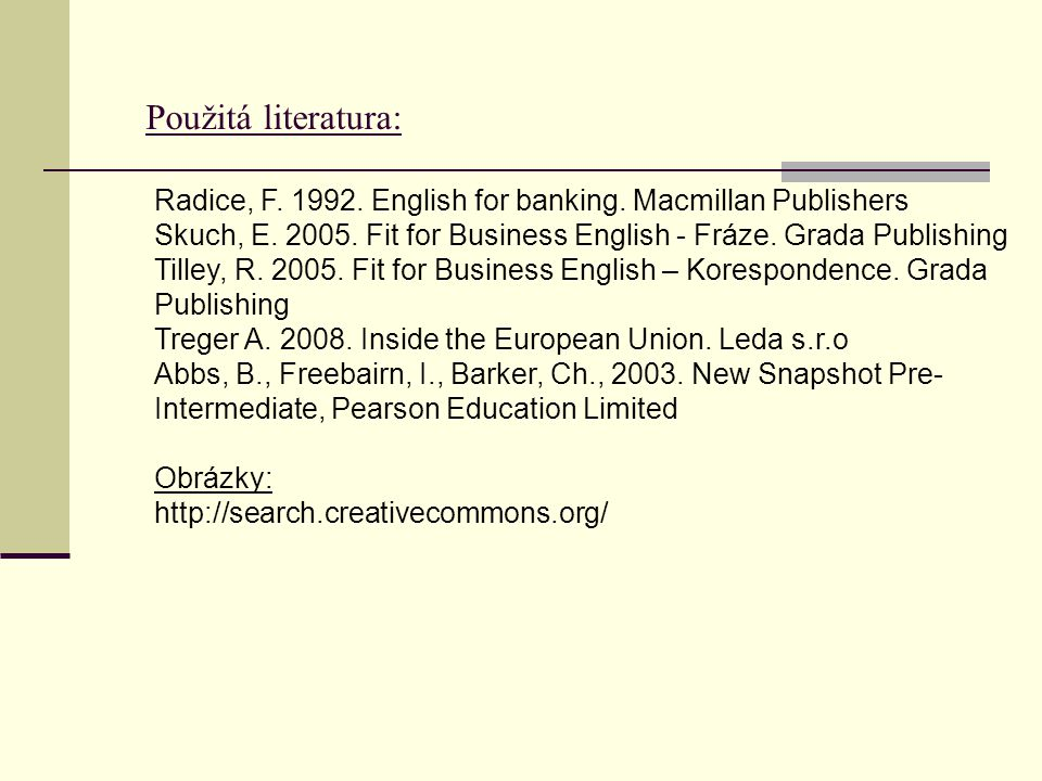 Použitá literatura: Radice, F. 1992. English for banking.