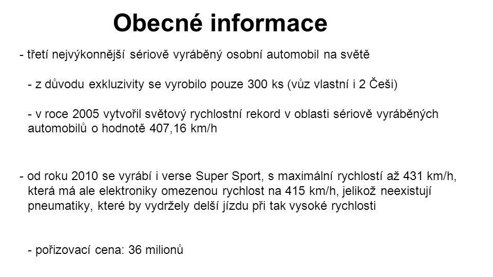 Obecné informace - třetí nejvýkonnější sériově vyráběný osobní automobil na světě - z důvodu exkluzivity se vyrobilo pouze 300 ks (vůz vlastní i 2 Češi) - v roce 2005 vytvořil světový rychlostní rekord v oblasti sériově vyráběných automobilů o hodnotě 407,16 km/h - od roku 2010 se vyrábí i verse Super Sport, s maximální rychlostí až 431 km/h, která má ale elektroniky omezenou rychlost na 415 km/h, jelikož neexistují pneumatiky, které by vydržely delší jízdu při tak vysoké rychlosti - pořizovací cena: 36 milionů