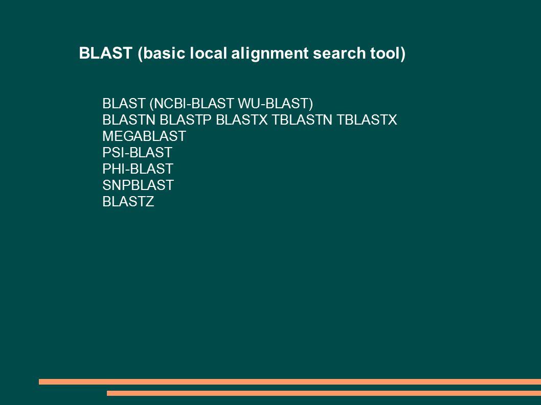 BLAST (basic local alignment search tool) BLAST (NCBI-BLAST WU-BLAST) BLASTN BLASTP BLASTX TBLASTN TBLASTX MEGABLAST PSI-BLAST PHI-BLAST SNPBLAST BLASTZ