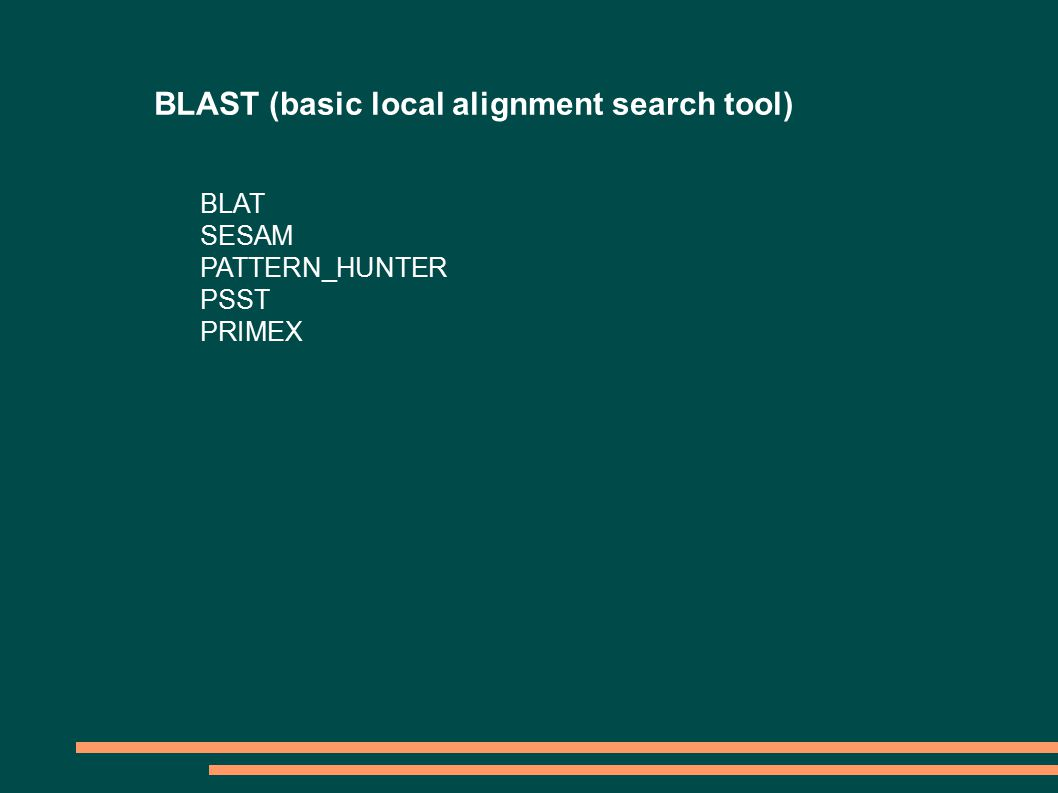 BLAST (basic local alignment search tool) BLAT SESAM PATTERN_HUNTER PSST PRIMEX