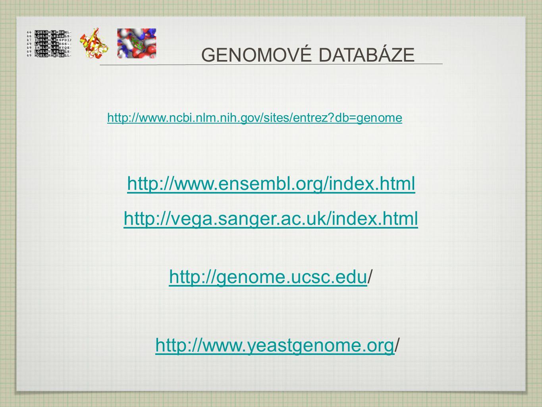 GENOMOVÉ DATABÁZE http://genome.ucsc.eduhttp://genome.ucsc.edu/ http://www.ncbi.nlm.nih.gov/sites/entrez?db=genome http://www.ensembl.org/index.html h