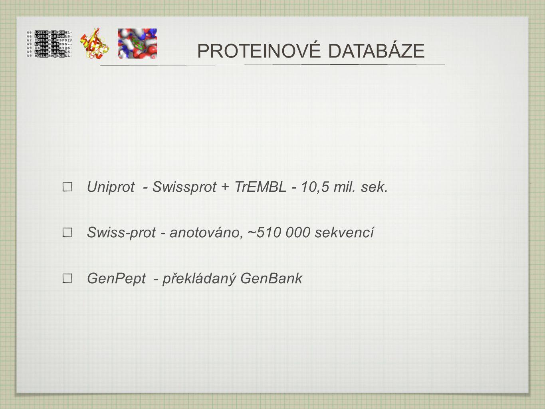 PROTEINOVÉ DATABÁZE Uniprot - Swissprot + TrEMBL - 10,5 mil. sek. Swiss-prot - anotováno, ~510 000 sekvencí GenPept - překládaný GenBank