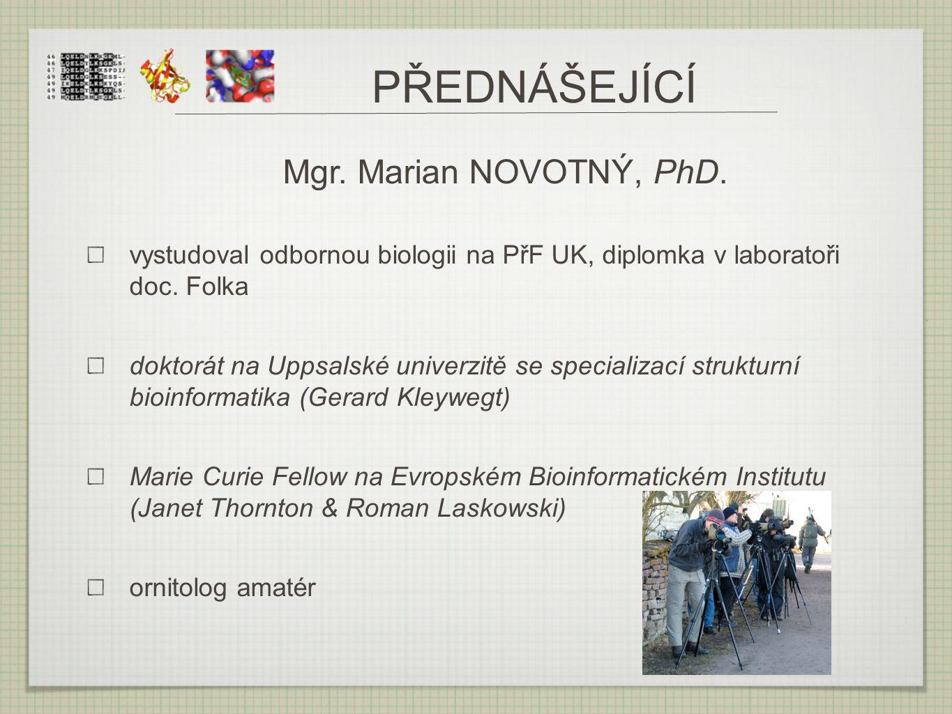 PŘEDNÁŠEJÍCÍ Mgr. Marian NOVOTNÝ, PhD. vystudoval odbornou biologii na PřF UK, diplomka v laboratoři doc. Folka doktorát na Uppsalské univerzitě se sp