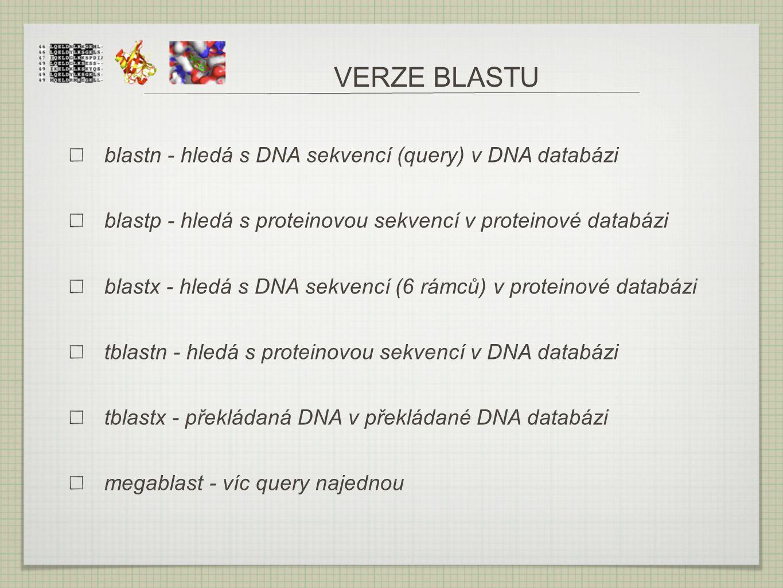 VERZE BLASTU blastn - hledá s DNA sekvencí (query) v DNA databázi blastp - hledá s proteinovou sekvencí v proteinové databázi blastx - hledá s DNA sek