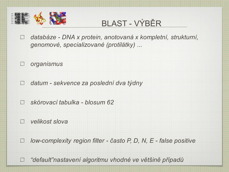 BLAST - VÝBĚR databáze - DNA x protein, anotovaná x kompletní, strukturní, genomové, specializované (protilátky)... organismus datum - sekvence za pos