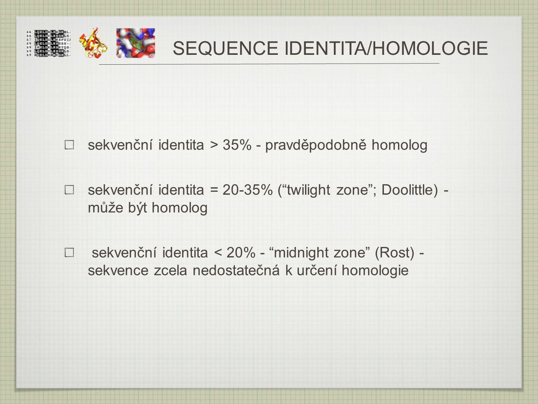 """SEQUENCE IDENTITA/HOMOLOGIE sekvenční identita > 35% - pravděpodobně homolog sekvenční identita = 20-35% (""""twilight zone""""; Doolittle) - může být homol"""