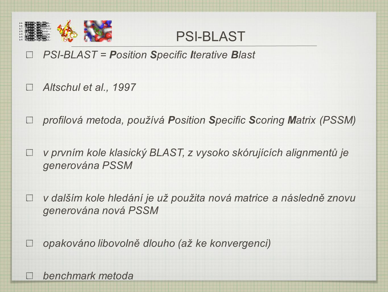 PSI-BLAST PSI-BLAST = Position Specific Iterative Blast Altschul et al., 1997 profilová metoda, používá Position Specific Scoring Matrix (PSSM) v prvn