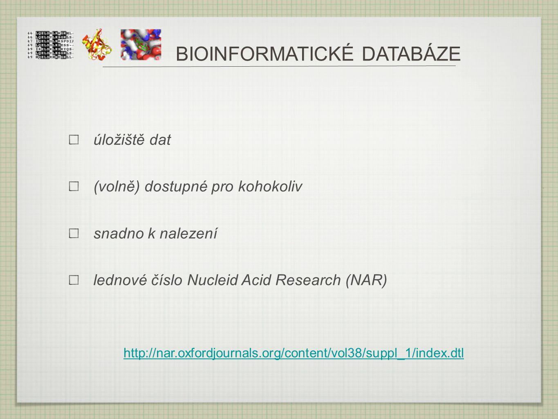 BIOINFORMATICKÉ DATABÁZE úložiště dat (volně) dostupné pro kohokoliv snadno k nalezení lednové číslo Nucleid Acid Research (NAR) http://nar.oxfordjour
