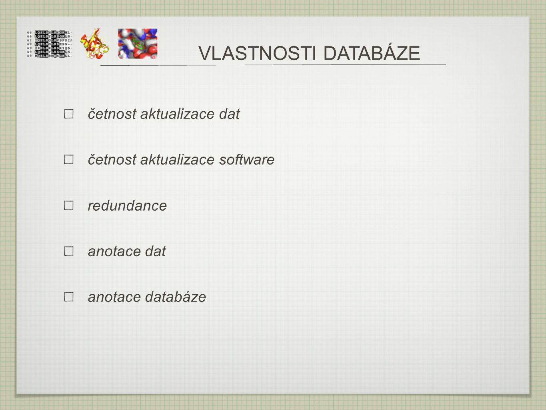 VLASTNOSTI DATABÁZE četnost aktualizace dat četnost aktualizace software redundance anotace dat anotace databáze